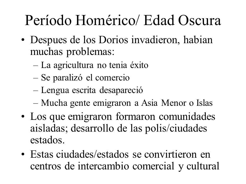 Período Homérico/ Edad Oscura Despues de los Dorios invadieron, habian muchas problemas: –La agricultura no tenia éxito –Se paralizó el comercio –Leng