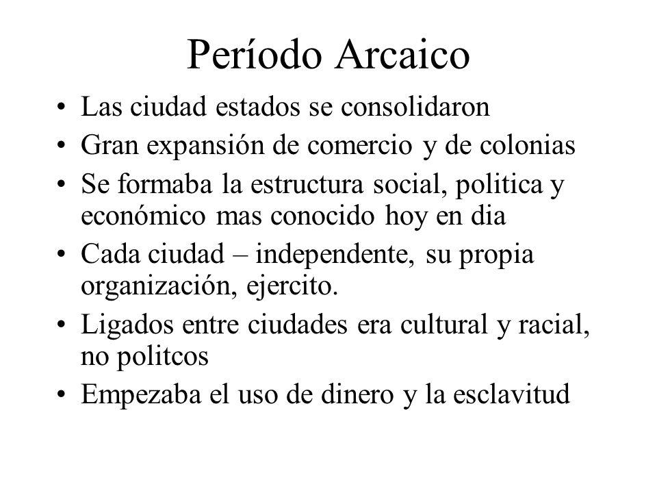 Período Arcaico Las ciudad estados se consolidaron Gran expansión de comercio y de colonias Se formaba la estructura social, politica y económico mas