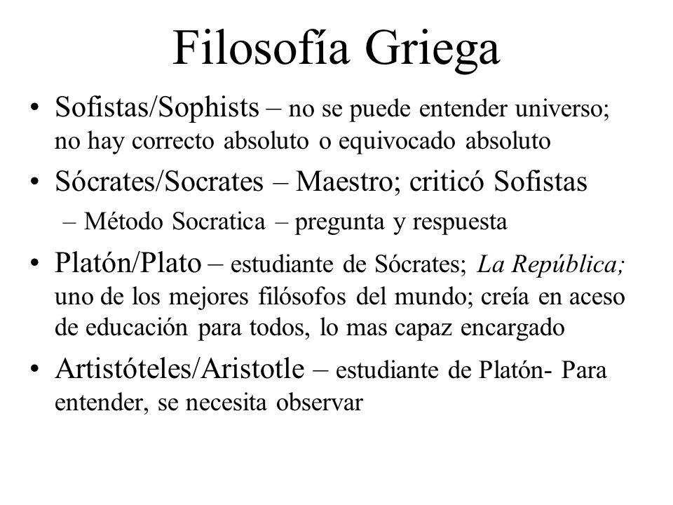 Filosofía Griega Sofistas/Sophists – no se puede entender universo; no hay correcto absoluto o equivocado absoluto Sócrates/Socrates – Maestro; critic