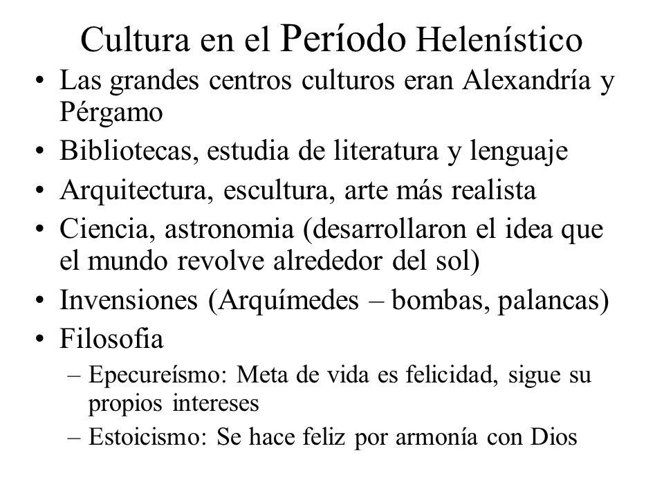 Cultura en el Período Helenístico Las grandes centros culturos eran Alexandría y Pérgamo Bibliotecas, estudia de literatura y lenguaje Arquitectura, e