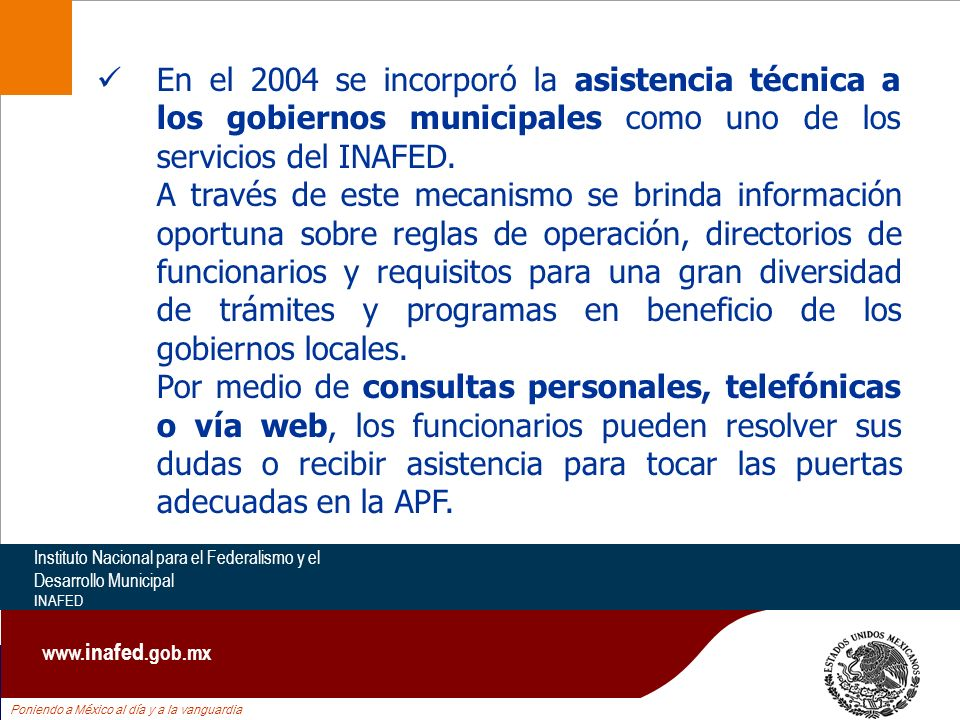 Poniendo a México al día y a la vanguardia Instituto Nacional para el Federalismo y el Desarrollo Municipal INAFED www. inafed.gob.mx En el 2004 se in