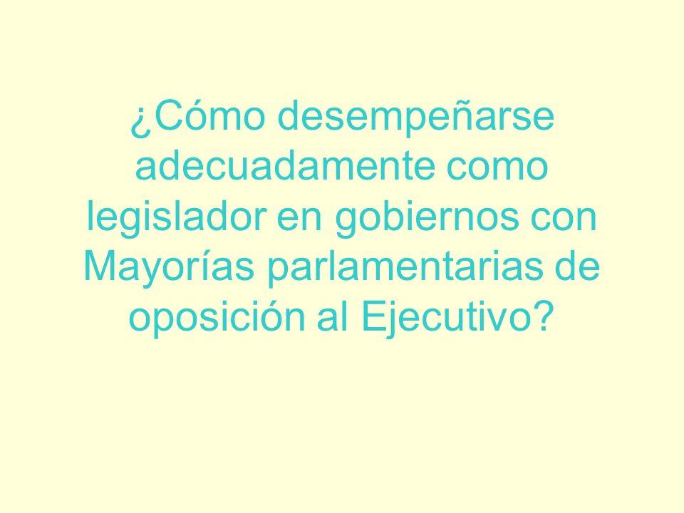 ¿Cómo desempeñarse adecuadamente como legislador en gobiernos con Mayorías parlamentarias de oposición al Ejecutivo?