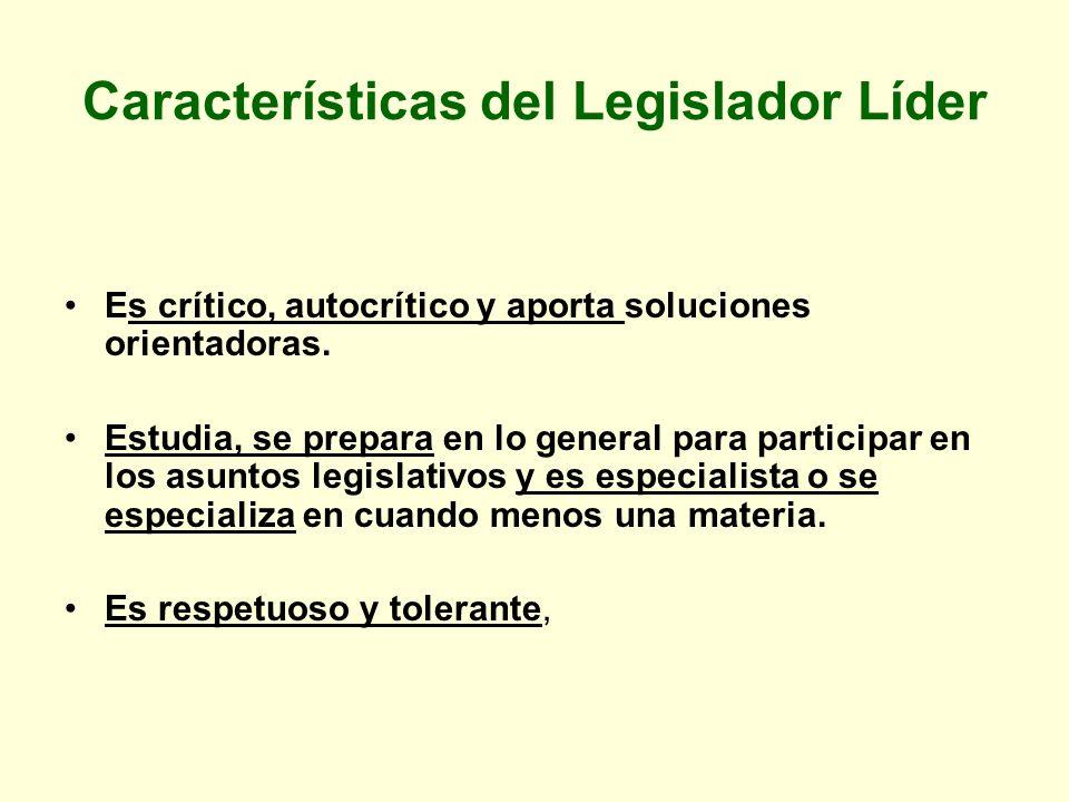 Características del Legislador Líder Es crítico, autocrítico y aporta soluciones orientadoras. Estudia, se prepara en lo general para participar en lo