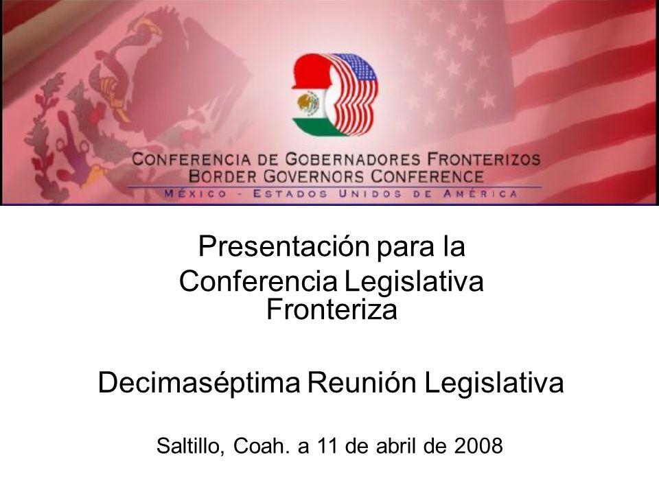 Presentación para la Conferencia Legislativa Fronteriza Decimaséptima Reunión Legislativa Saltillo, Coah. a 11 de abril de 2008