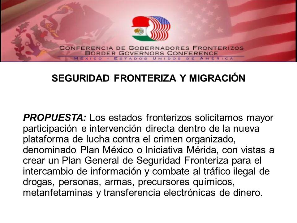 SEGURIDAD FRONTERIZA Y MIGRACIÓN PROPUESTA: Los estados fronterizos solicitamos mayor participación e intervención directa dentro de la nueva platafor