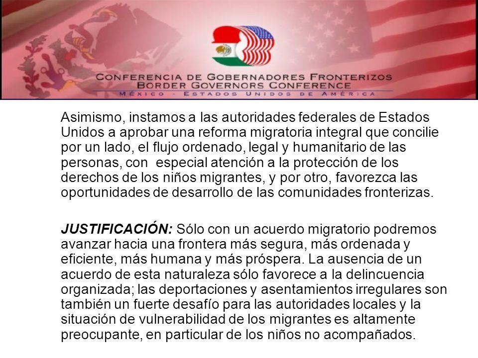 Asimismo, instamos a las autoridades federales de Estados Unidos a aprobar una reforma migratoria integral que concilie por un lado, el flujo ordenado