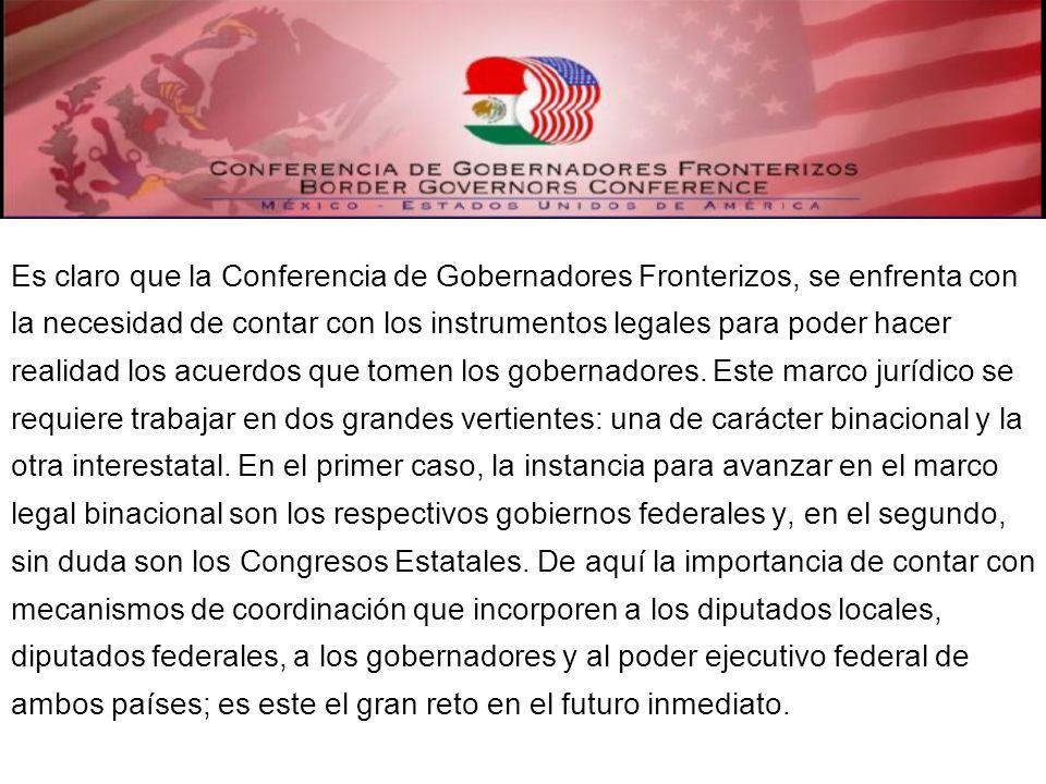 Es claro que la Conferencia de Gobernadores Fronterizos, se enfrenta con la necesidad de contar con los instrumentos legales para poder hacer realidad