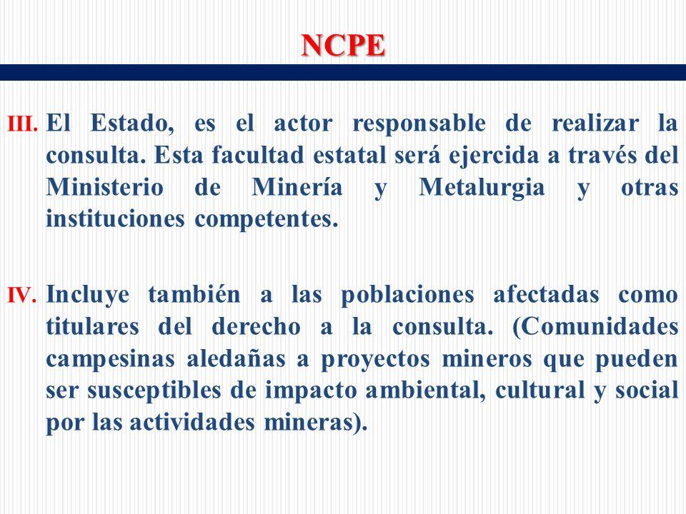 III. El Estado, es el actor responsable de realizar la consulta.