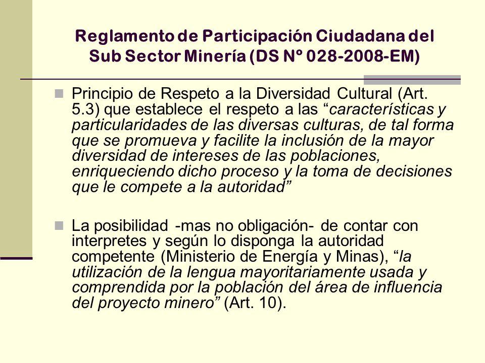 Reglamento de Participación Ciudadana del Sub Sector Minería (DS Nº 028-2008-EM) Principio de Respeto a la Diversidad Cultural (Art. 5.3) que establec