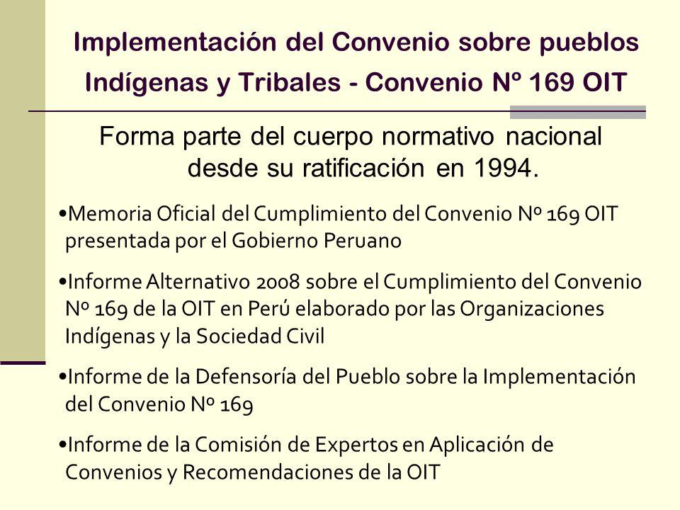 Implementación del Convenio sobre pueblos Indígenas y Tribales - Convenio Nº 169 OIT Forma parte del cuerpo normativo nacional desde su ratificación e