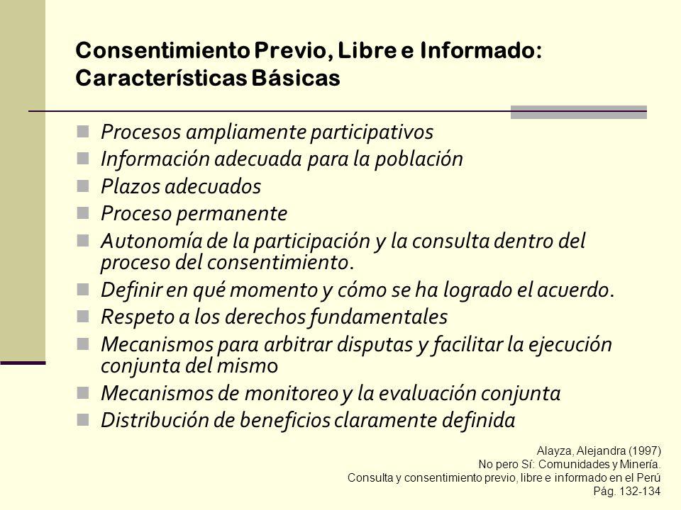 Consentimiento Previo, Libre e Informado: Características Básicas Procesos ampliamente participativos Información adecuada para la población Plazos ad