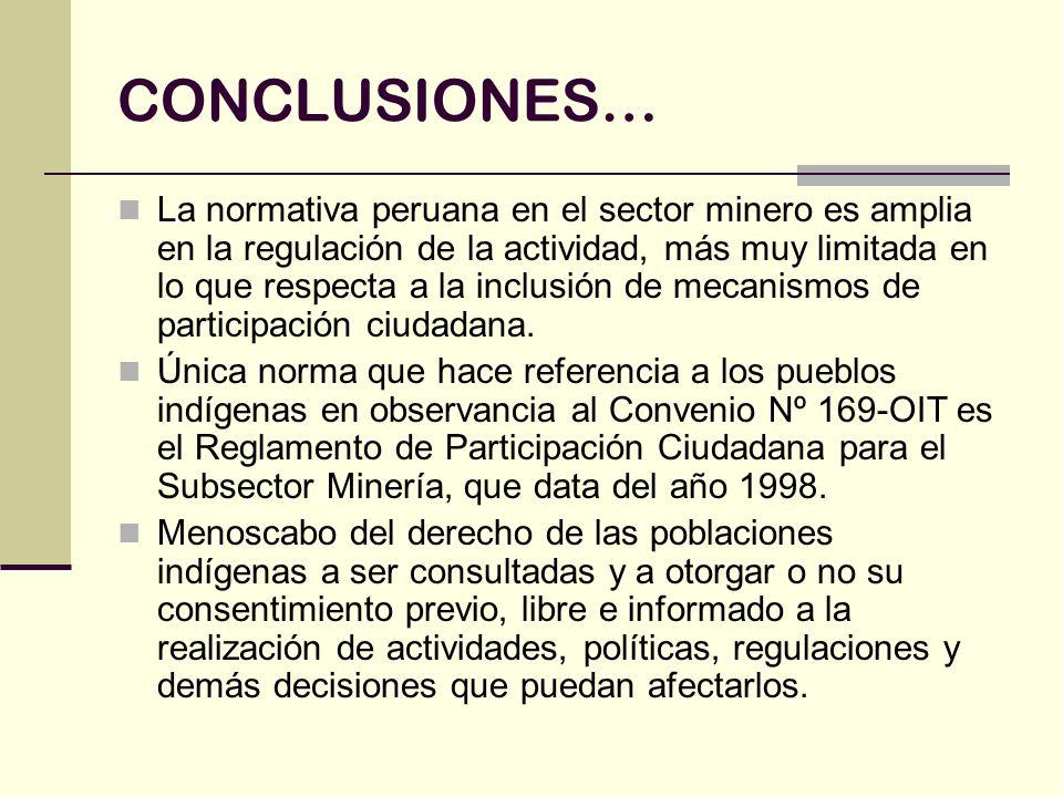 CONCLUSIONES… La normativa peruana en el sector minero es amplia en la regulación de la actividad, más muy limitada en lo que respecta a la inclusión