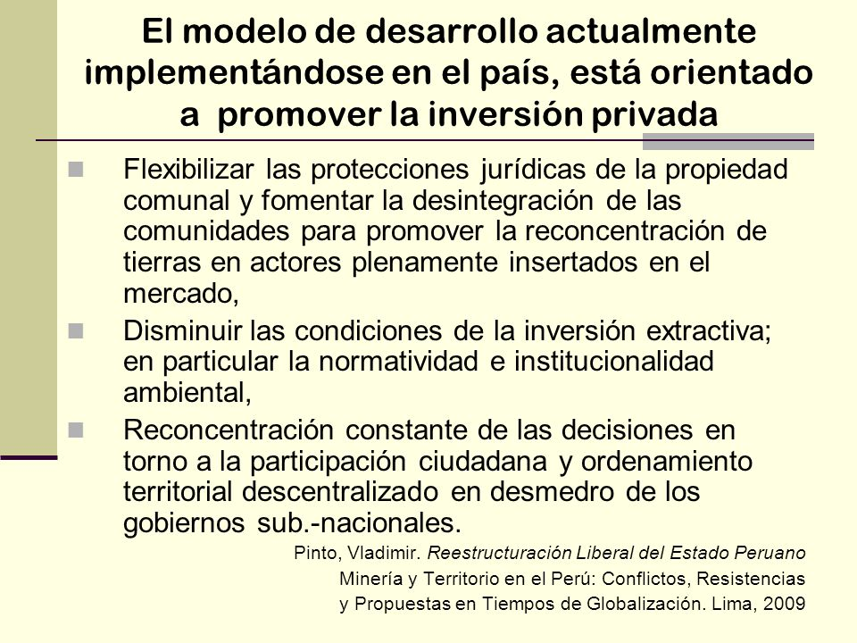 El modelo de desarrollo actualmente implementándose en el país, está orientado a promover la inversión privada Flexibilizar las protecciones jurídicas
