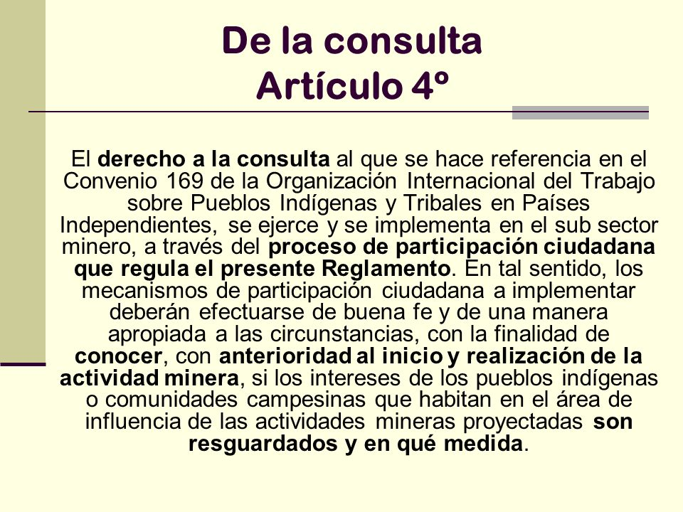 De la consulta Artículo 4º El derecho a la consulta al que se hace referencia en el Convenio 169 de la Organización Internacional del Trabajo sobre Pu