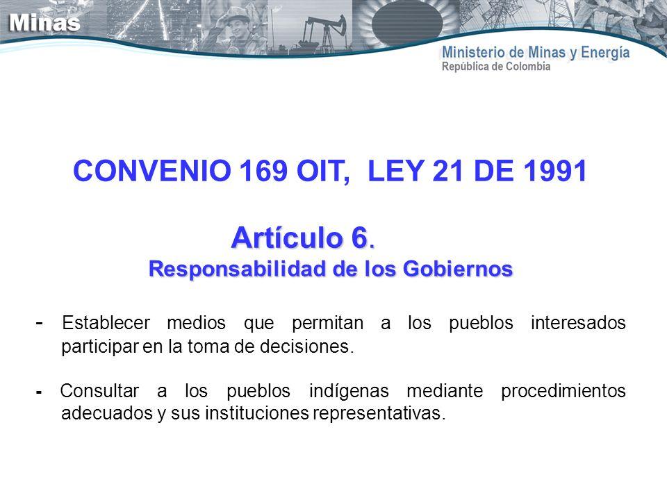 CONVENIO 169 OIT, LEY 21 DE 1991 Artículo 6. Responsabilidad de los Gobiernos - Establecer medios que permitan a los pueblos interesados participar en