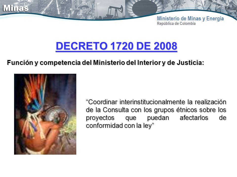 DECRETO 1720 DE 2008 Función y competencia del Ministerio del Interior y de Justicia: Coordinar interinstitucionalmente la realización de la Consulta