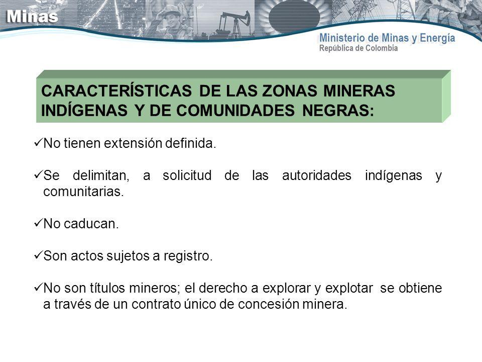 CARACTERÍSTICAS DE LAS ZONAS MINERAS INDÍGENAS Y DE COMUNIDADES NEGRAS: No tienen extensión definida. Se delimitan, a solicitud de las autoridades ind