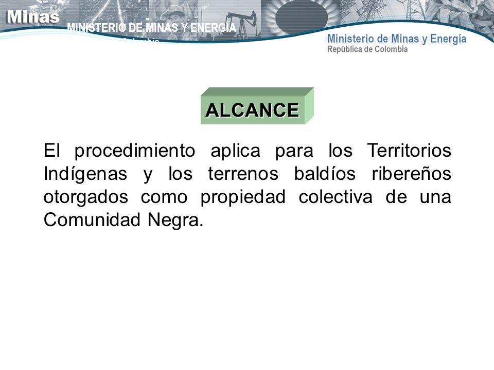 MINISTERIO DE MINAS Y ENERGÍA República de Colombia ALCANCE El procedimiento aplica para los Territorios Indígenas y los terrenos baldíos ribereños ot