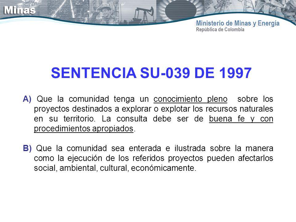 SENTENCIA SU-039 DE 1997 A) Que la comunidad tenga un conocimiento pleno sobre los proyectos destinados a explorar o explotar los recursos naturales e