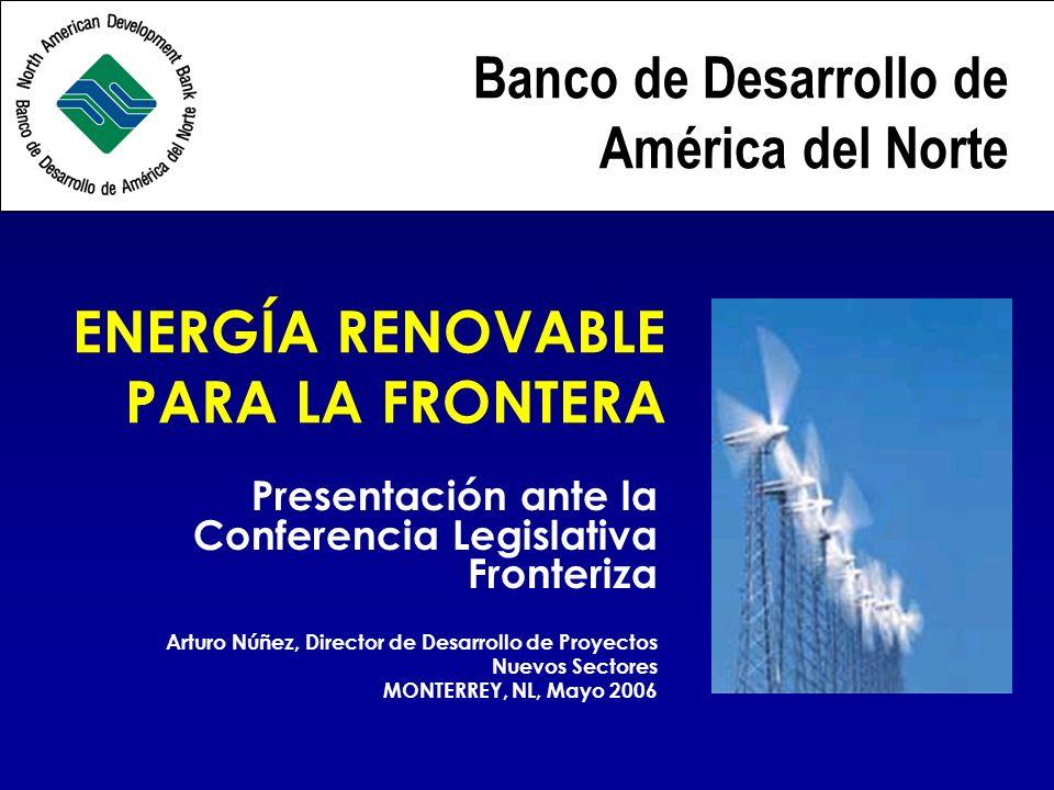 ENERGÍA RENOVABLE PARA LA FRONTERA Presentación ante la Conferencia Legislativa Fronteriza Arturo Núñez, Director de Desarrollo de Proyectos Nuevos Se