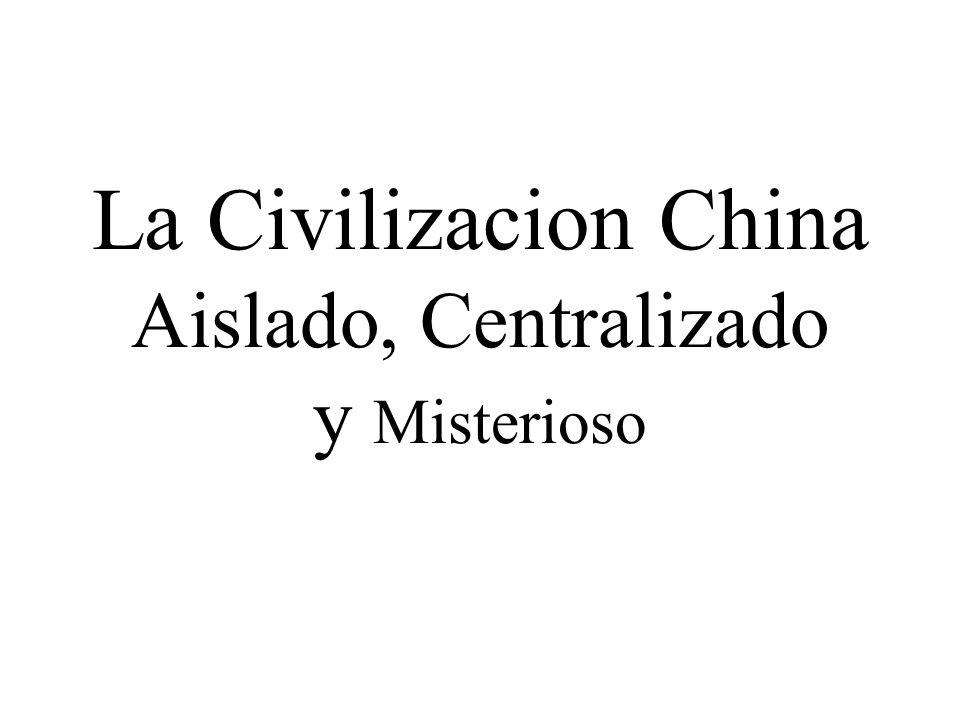 La Civilizacion China Aislado, Centralizado y Misterioso
