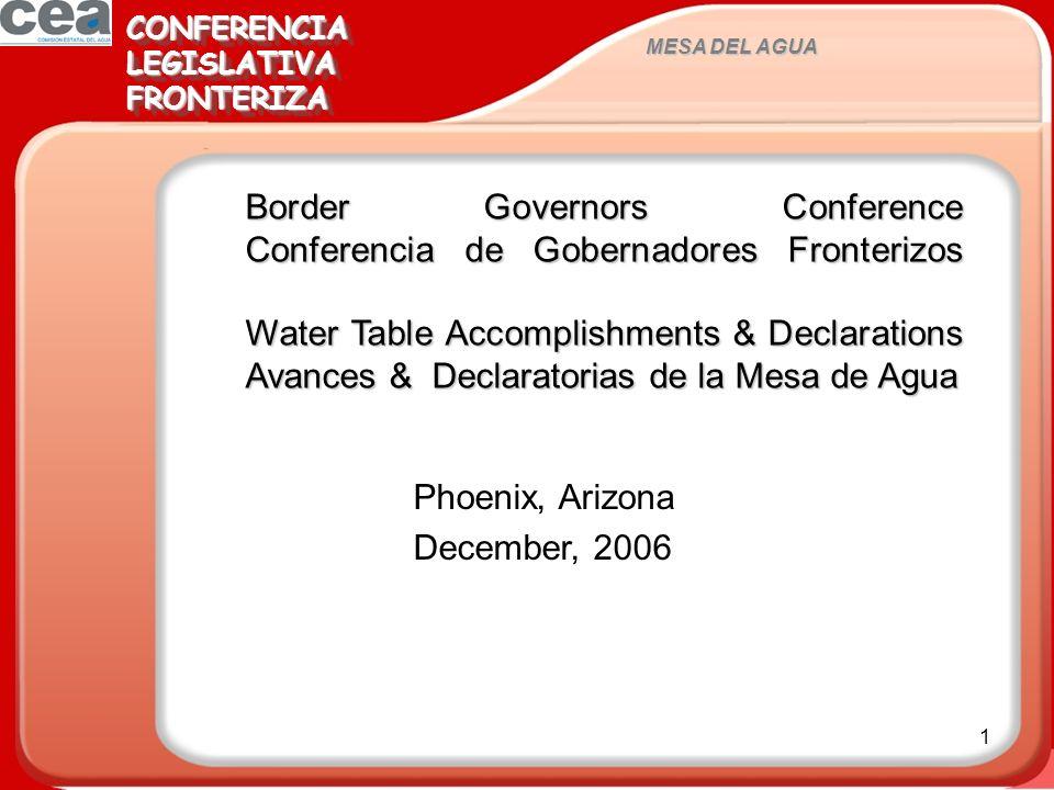 1 MESA DEL AGUA CONFERENCIALEGISLATIVAFRONTERIZACONFERENCIALEGISLATIVAFRONTERIZA Phoenix, Arizona December, 2006 Border Governors Conference Conferenc
