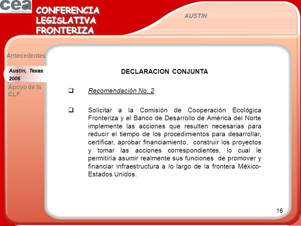 16 AUSTIN CONFERENCIALEGISLATIVAFRONTERIZACONFERENCIALEGISLATIVAFRONTERIZA Antecedentes DECLARACION CONJUNTA Recomendación No. 2 Solicitar a la Comisi