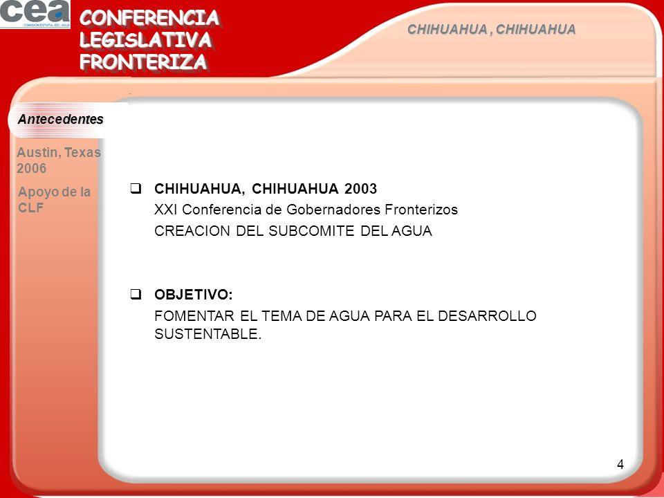 4 CHIHUAHUA, CHIHUAHUA CONFERENCIALEGISLATIVAFRONTERIZACONFERENCIALEGISLATIVAFRONTERIZA Antecedentes CHIHUAHUA, CHIHUAHUA 2003 XXI Conferencia de Gobernadores Fronterizos CREACION DEL SUBCOMITE DEL AGUA OBJETIVO: FOMENTAR EL TEMA DE AGUA PARA EL DESARROLLO SUSTENTABLE.