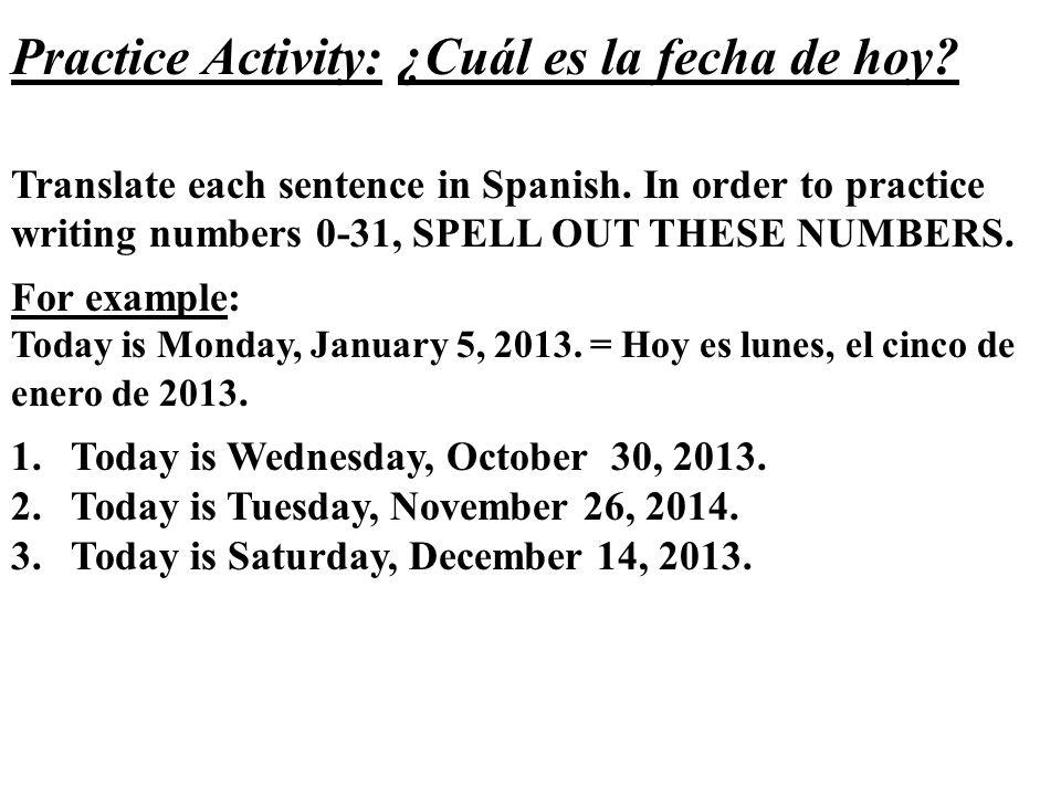 Practice Activity: ¿Cuál es la fecha de hoy.Translate each sentence in Spanish.