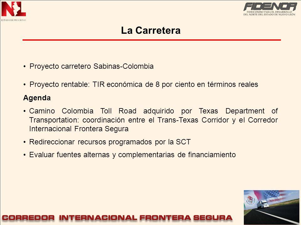 Proyecto carretero Sabinas-Colombia Proyecto rentable: TIR económica de 8 por ciento en términos reales La Carretera Agenda Camino Colombia Toll Road