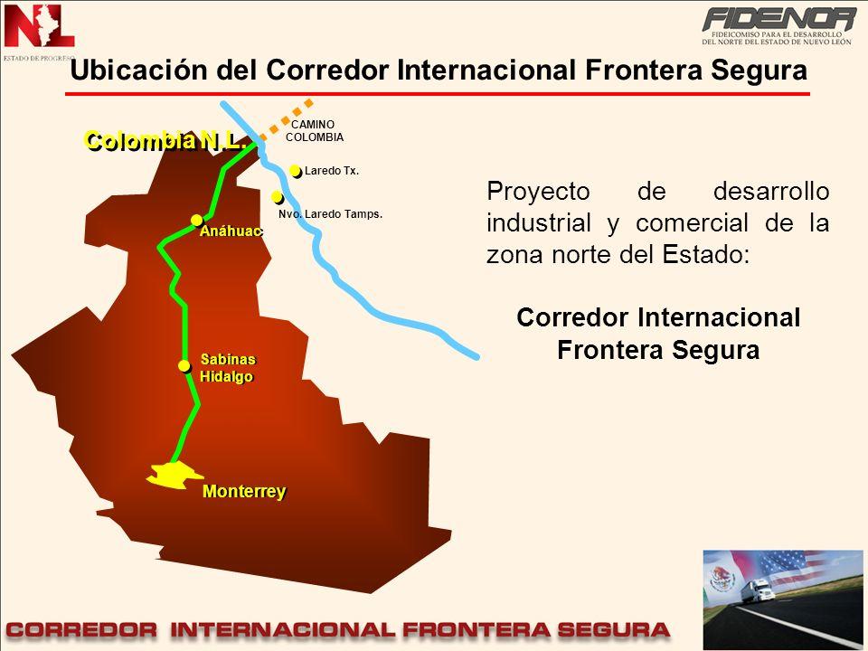 Ubicación del Corredor Internacional Frontera Segura Sabinas Hidalgo Sabinas Hidalgo Laredo Tx. Nvo. Laredo Tamps. Colombia N.L. Monterrey Anáhuac Pro