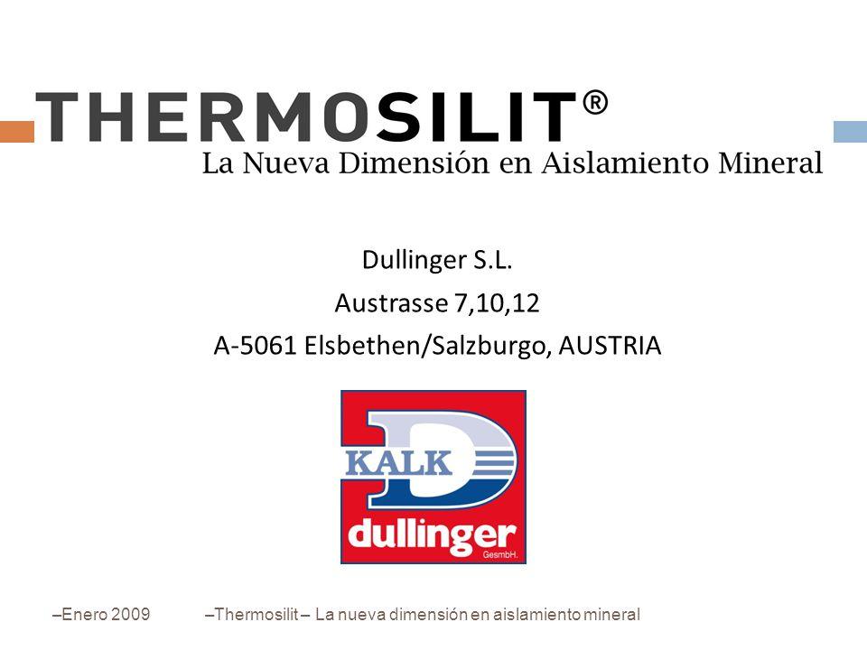 Dullinger S.L. Austrasse 7,10,12 A-5061 Elsbethen/Salzburgo, AUSTRIA –Enero 2009–Thermosilit – La nueva dimensión en aislamiento mineral