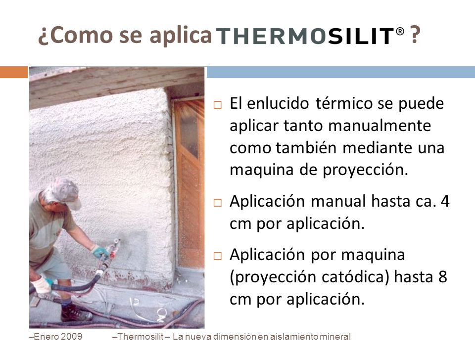 El enlucido térmico se puede aplicar tanto manualmente como también mediante una maquina de proyección. Aplicación manual hasta ca. 4 cm por aplicació