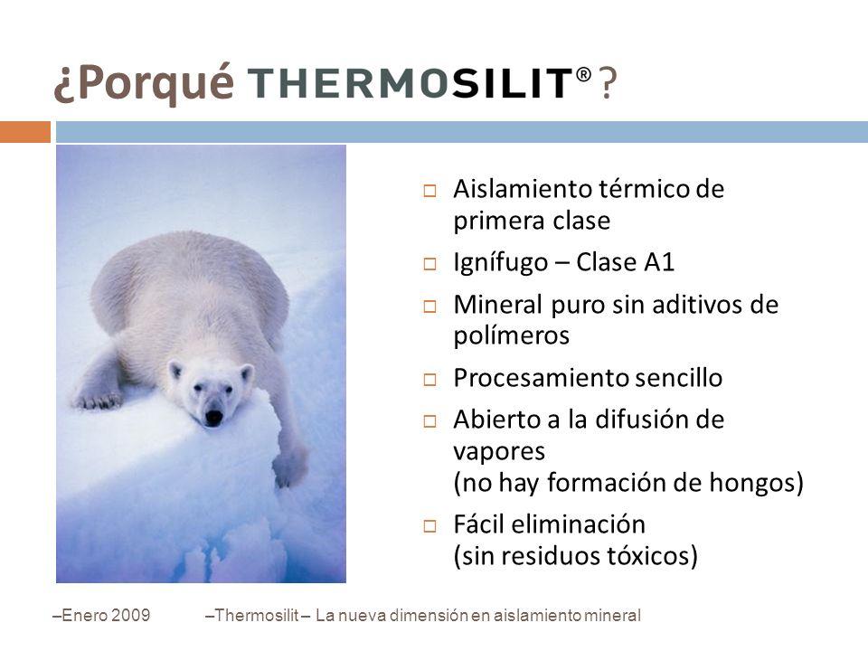 ¿Porqué ? Aislamiento térmico de primera clase Ignífugo – Clase A1 Mineral puro sin aditivos de polímeros Procesamiento sencillo Abierto a la difusión
