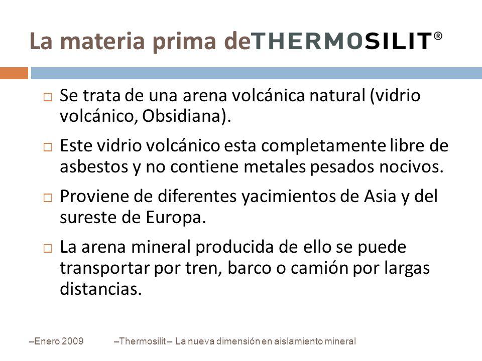 La materia prima de –Enero 2009–Thermosilit – La nueva dimensión en aislamiento mineral Se trata de una arena volcánica natural (vidrio volcánico, Obs