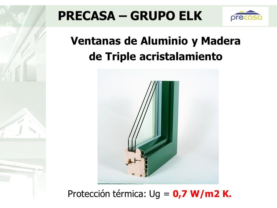 Ventanas de Aluminio y Madera de Triple acristalamiento PRECASA – GRUPO ELK Protección térmica: Ug = 0,7 W/m2 K.