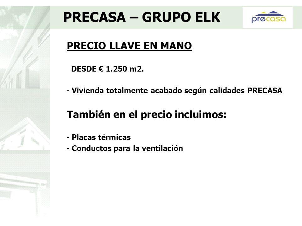 PRECIO LLAVE EN MANO DESDE 1.250 m2. - Vivienda totalmente acabado según calidades PRECASA También en el precio incluimos: - Placas térmicas - Conduct