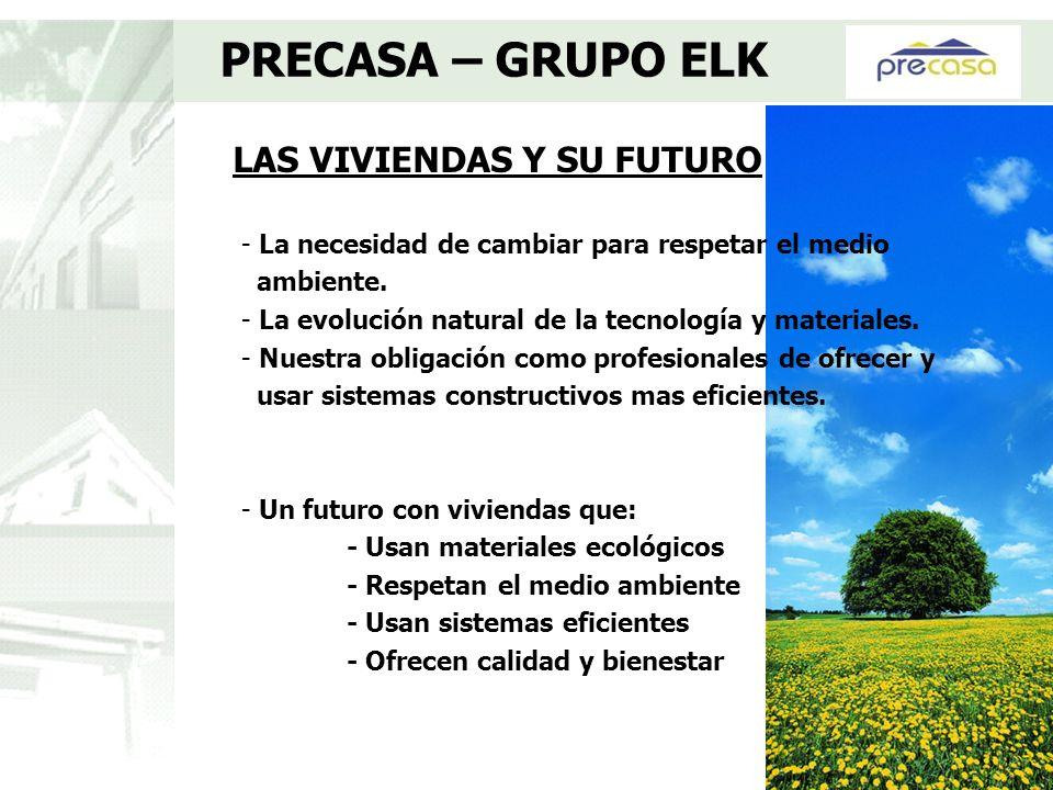 LAS VIVIENDAS Y SU FUTURO PRECASA – GRUPO ELK - La necesidad de cambiar para respetar el medio ambiente. - La evolución natural de la tecnología y mat