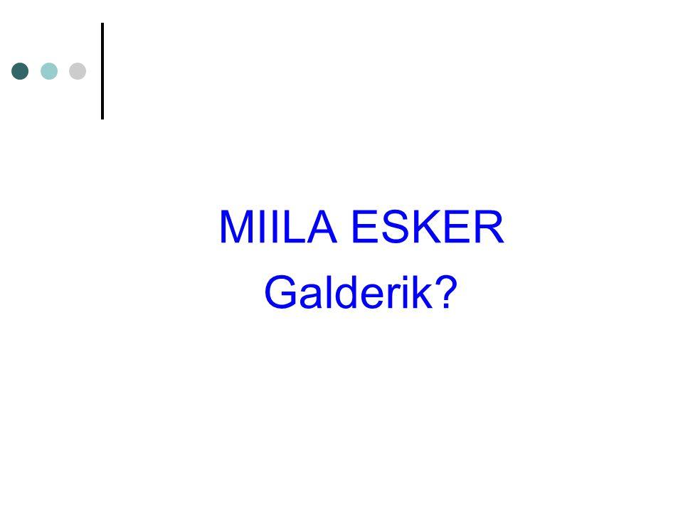 MIILA ESKER Galderik?
