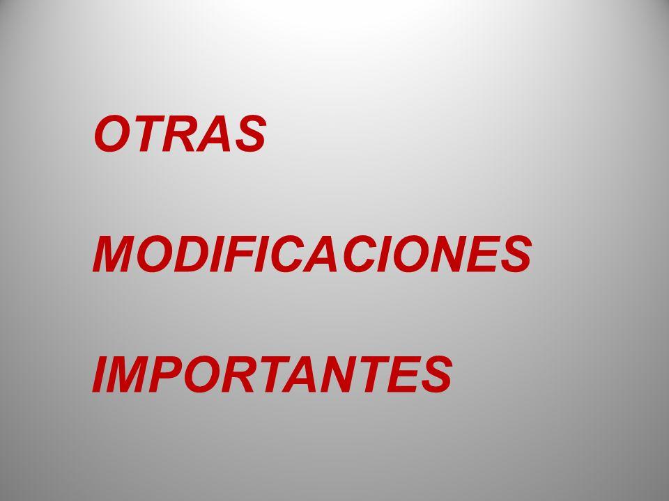 OTRAS MODIFICACIONES IMPORTANTES