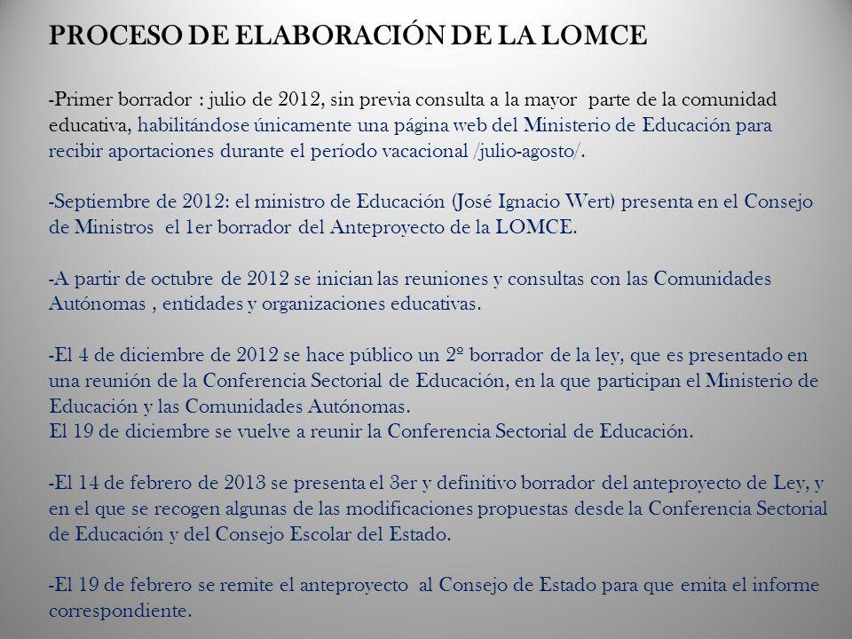 PROCESO DE ELABORACIÓN DE LA LOMCE -Primer borrador : julio de 2012, sin previa consulta a la mayor parte de la comunidad educativa, habilitándose úni