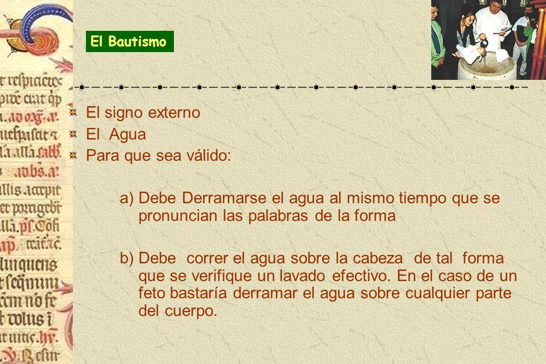 El signo externo El Agua Para que sea válido: a) Debe Derramarse el agua al mismo tiempo que se pronuncian las palabras de la forma b) Debe correr el