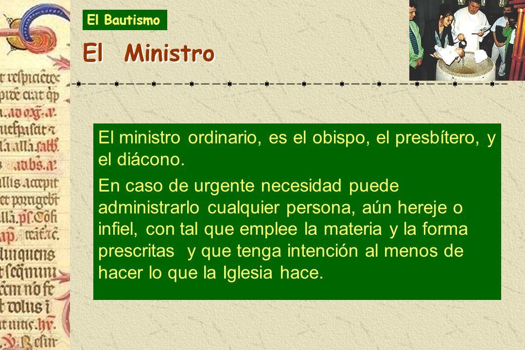 El ministro ordinario, es el obispo, el presbítero, y el diácono. En caso de urgente necesidad puede administrarlo cualquier persona, aún hereje o inf
