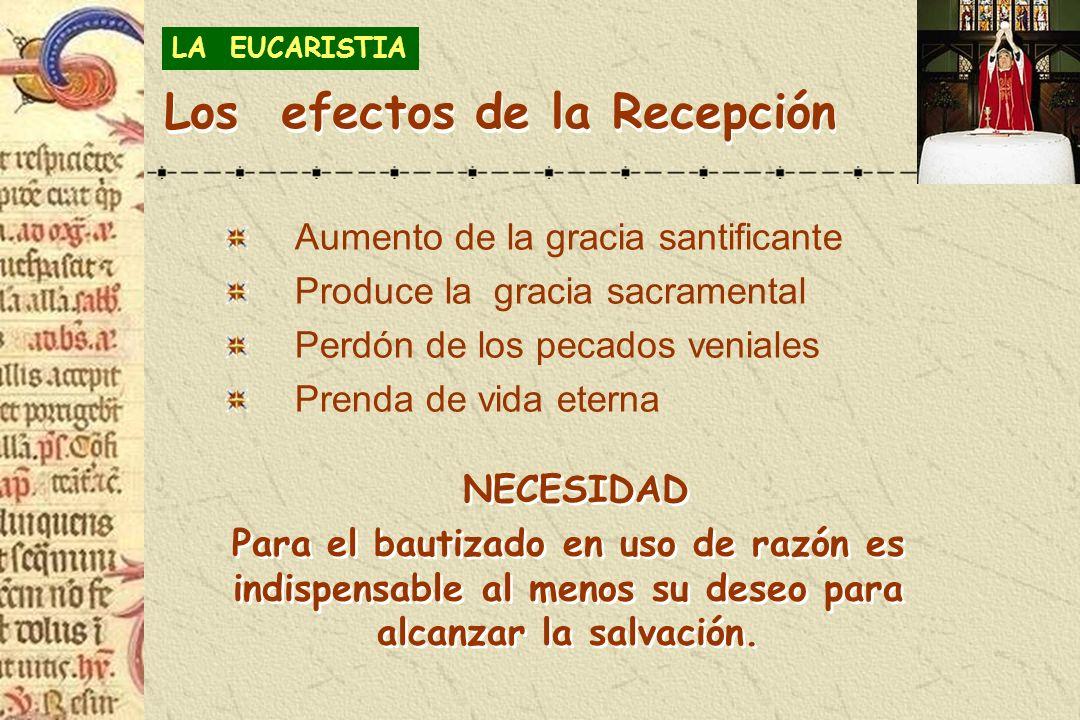 Los efectos de la Recepción Aumento de la gracia santificante Produce la gracia sacramental Perdón de los pecados veniales Prenda de vida eterna NECES
