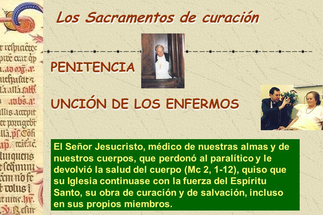 Los Sacramentos de curación PENITENCIA UNCIÓN DE LOS ENFERMOS PENITENCIA UNCIÓN DE LOS ENFERMOS El Señor Jesucristo, médico de nuestras almas y de nue