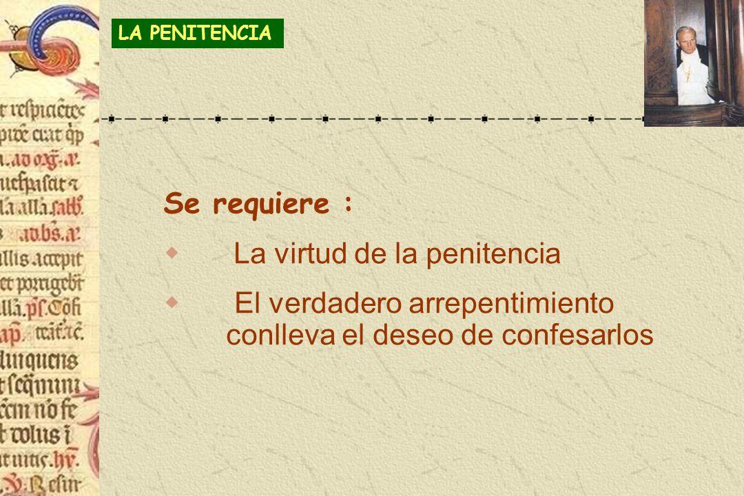 Se requiere : La virtud de la penitencia El verdadero arrepentimiento conlleva el deseo de confesarlos LA PENITENCIA