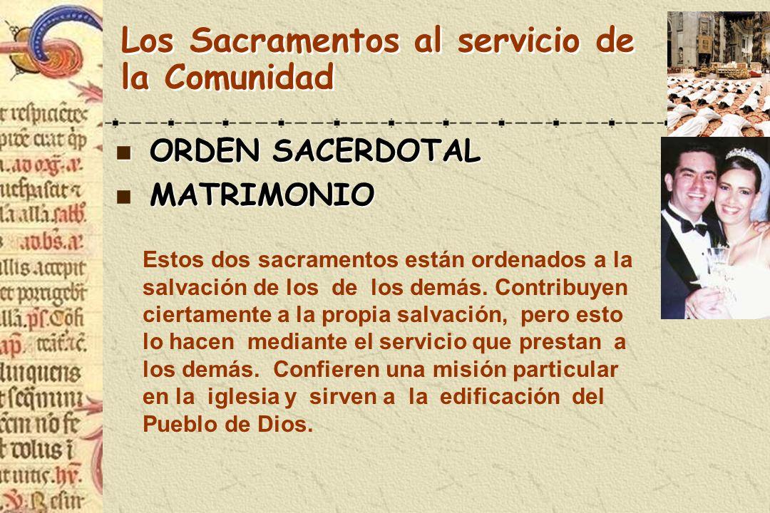 Los Sacramentos al servicio de la Comunidad n ORDEN SACERDOTAL MATRIMONIO n MATRIMONIO Estos dos sacramentos están ordenados a la salvación de los de