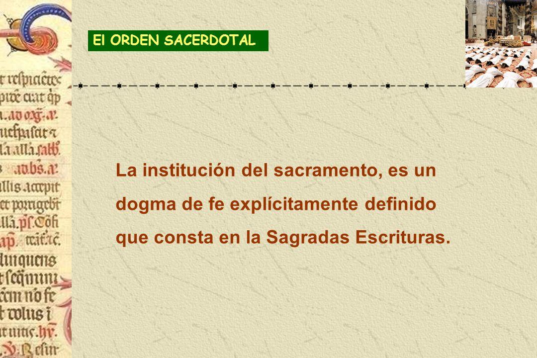 La institución del sacramento, es un dogma de fe explícitamente definido que consta en la Sagradas Escrituras. El ORDEN SACERDOTAL
