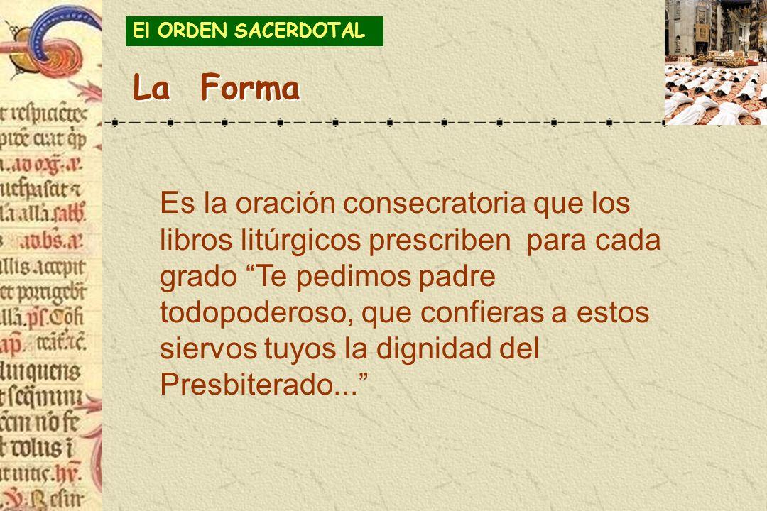 Es la oración consecratoria que los libros litúrgicos prescriben para cada grado Te pedimos padre todopoderoso, que confieras a estos siervos tuyos la