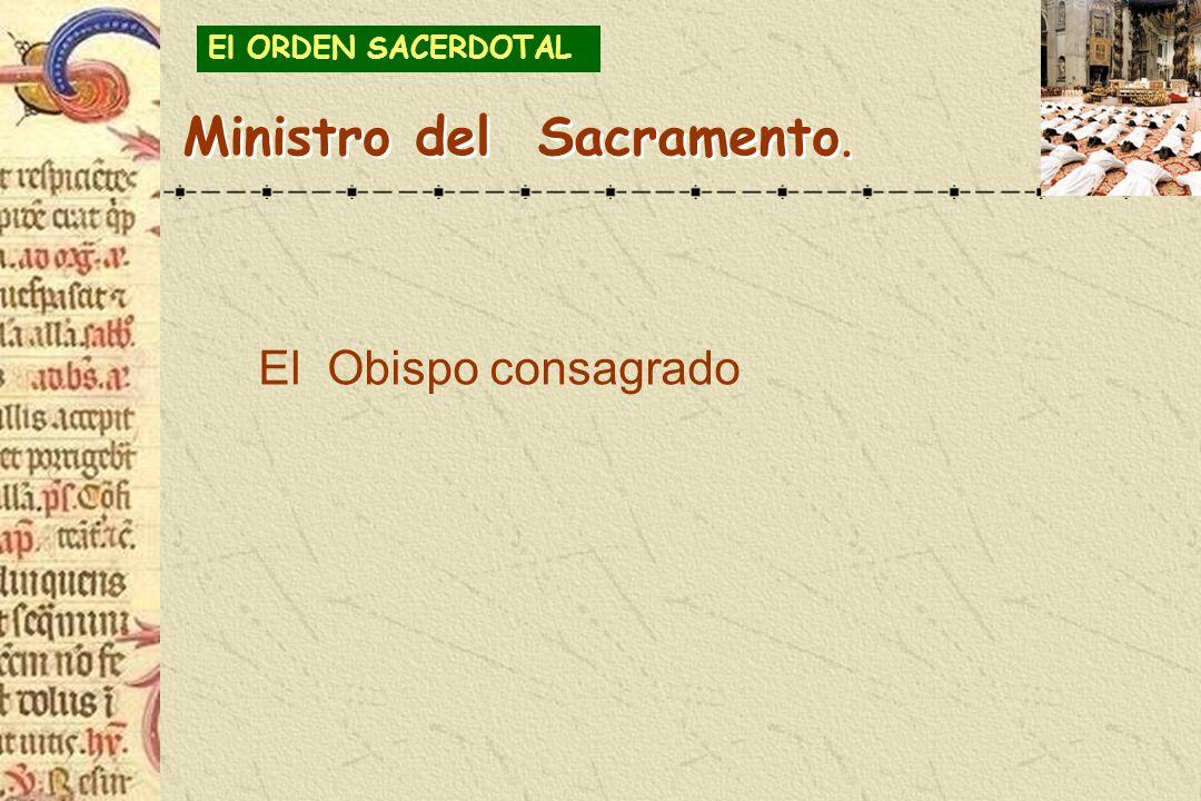 El Obispo consagrado Ministro del Sacramento. El ORDEN SACERDOTAL